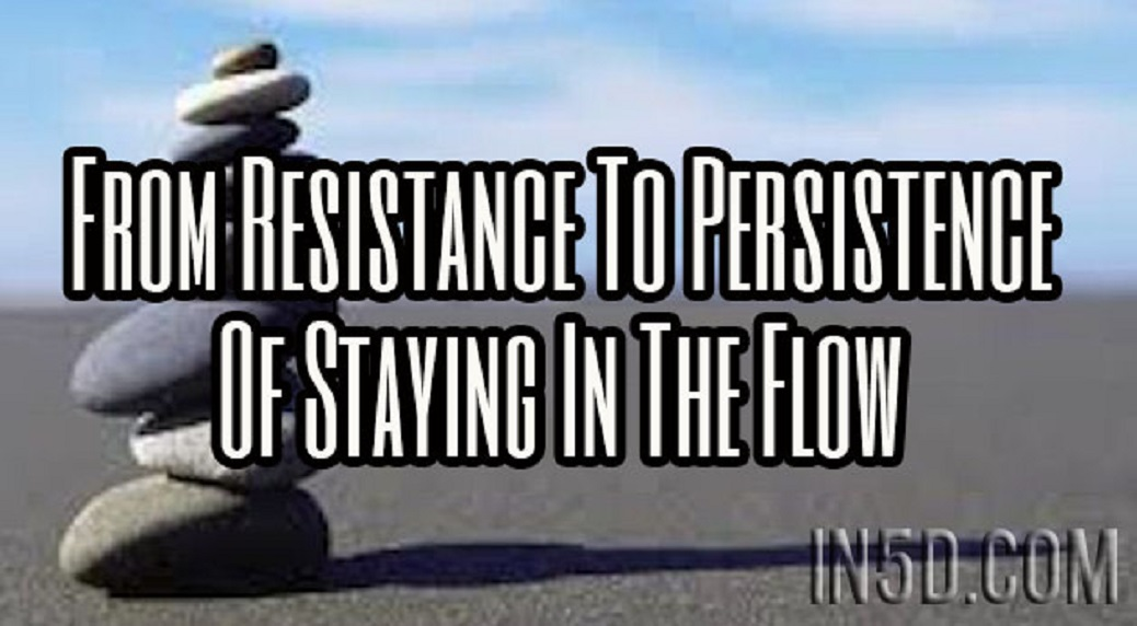 From Resistance To Persistence Of Staying In TheFlow